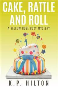 Cake, Rattle and Roll: A Yellow Rose Cozy Mystery
