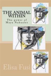 The Animal Within: The Power of Maya Nahuales