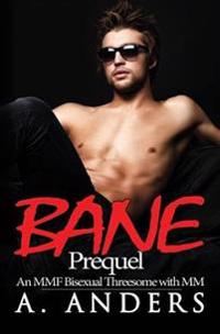 Bane: Prequel: (An Mmf Bisexual Threesome with MM)