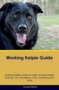Working Kelpie Guide Working Kelpie Guide Includes