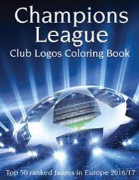 Champions League Club Logos: This A4 100 Page Book Has All the Club Logos from the Top 50 Ranked Teams in the Champions League for You to Color. a