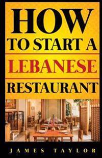 How to Start a Lebanese Restaurant