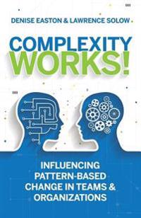 Complexity Works!: Influencing Pattern-Based Change in Teams and Organizations