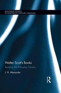 Walter Scott's Books: Reading the Waverley Novels