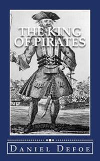 The King of Pirates: Being an Account of the Famous Enterprises of Captain. Avery, the Mock King of Madagascar