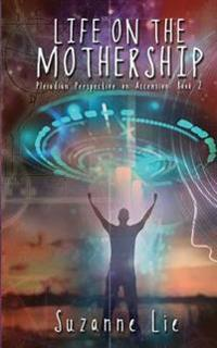 Life on the Mothership - Pleiadian Perspective on Ascension Book 2