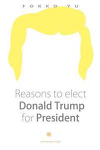 Reasons to Elect Donald Trump for President