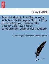 Poemi Di Giorgio Lord Byron, Recati in Italiano Da Giuseppe Nicolini. [The Bride of Abydos, Parisina, the Corsair, Lara.] Con Alcuni Componimenti Originali del Traduttore.