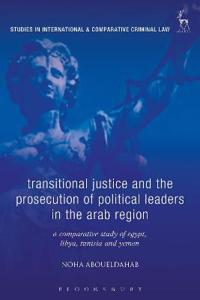 Transitional Justice and the Prosecution of Political Leaders in the Arab Region