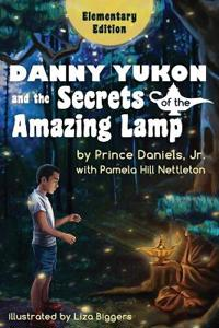 Danny Yukon and the Secrets of the Amazing Lamp -- Elementary Edition