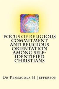 Focus of Religious Commitment and Religious Orientation Among Self-Identified Christians