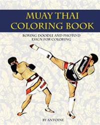 Muay Thai Coloring Book: Boxing Doodle and Photo Design for Coloring (Thai Fight and Boxing)