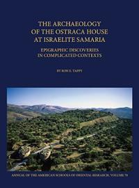 The Archaeology of the Ostraca House at Israelite Samaria
