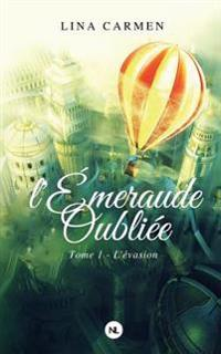 L'Emeraude Oubliee, Tome 1: L'Evasion