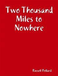 Two Thousand Miles to Nowhere