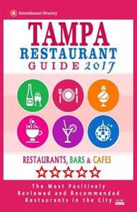 Tampa Restaurant Guide 2017: Best Rated Restaurants in Tampa, Florida - 500 Restaurants, Bars and Cafes Recommended for Visitors, 2017