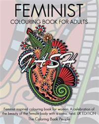 Feminist Colouring Book for Adults: Feminist Inspired Coloring Book for Women. a Celebration of the Beauty of the Female Body with a Comic Twist: UK E
