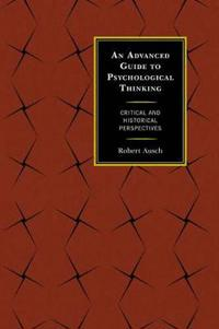 Advanced Guide to Psychological Thinking: Critical and Historical Perspectives