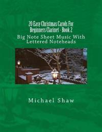 20 Easy Christmas Carols for Beginners Clarinet - Book 2: Big Note Sheet Music with Lettered Noteheads