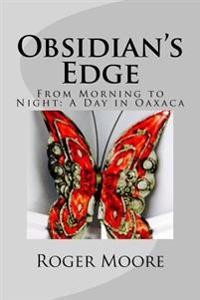 Obsidian's Edge: From Morning to Night: A Day in Oaxaca
