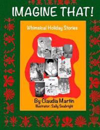 Imagine That!: Whimsical Holiday Stories