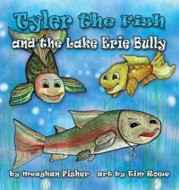 Tyler the Fish and the Lake Erie Bully - Meaghan Fisher - böcker (9781938768705)     Bokhandel
