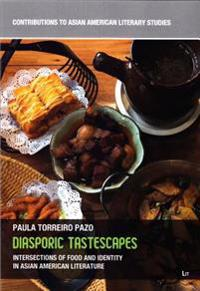 Diasporic Tastescapes: Intersections of Food and Identity in Asian American Literature