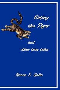 Eating the Tiger: And Other True Tales