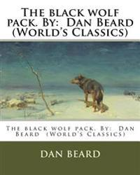 The Black Wolf Pack. by: Dan Beard (World's Classics)