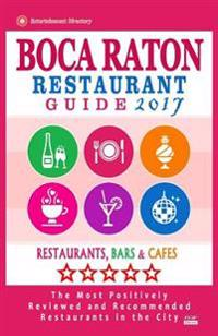 Boca Raton Restaurant Guide 2017: Best Rated Restaurants in Boca Raton, Florida - 400 Restaurants, Bars and Cafes Recommended for Visitors, 2017