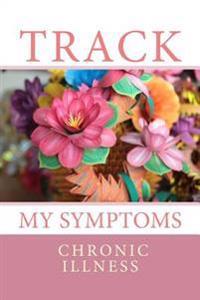 Track My Symptoms - Chronic Illness: Daily Chronic Illness Symptom Journal