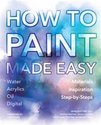 How to Paint Made Easy: Watercolours, Oils, Acrylics & Digital