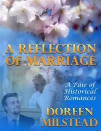 Reflection of Marriage: A Pair of Historical Romances