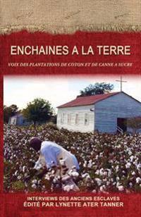 Enchaines a la Terre: Voix Des Plantations de Coton Et de Canne a Sucre