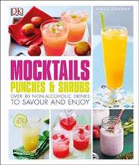 Mocktails, punches & shrubs - over 80 non-alcoholic drinks to savour and en