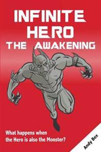 Infinite Hero - The Awakening: What Happens When the Hero Is Also the Monster?