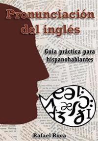Pronunciacion del Ingles: Guia Practica Para Hispanohablantes