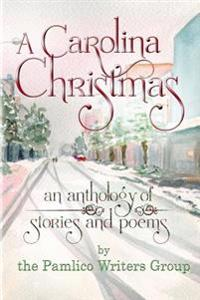 A Carolina Christmas: An Anthology of Poems and Stories by the Pamlico Writers Group