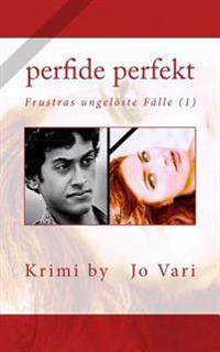 Perfide Perfekt: Frustras Ungeloeste Faelle (1)