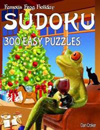 Famous Frog Holiday Sudoku 300 Easy Puzzles with Solutions: Don't Be Bored Over the Holidays, Do Sudoku!