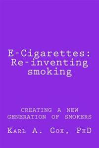 E-Cigarettes: Re-Inventing Smoking: Creating a New Generation of Smokers