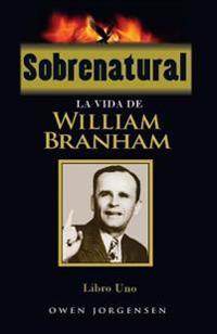 Sobrenatural, Libro Uno: La Vida de William Branham