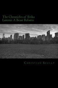 The Chronicles of Erika Lorenz: A Beast Reborn