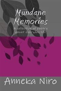 Mundane Memories: A Collection of Poetry about Everyday Life