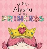 Today Alysha Will Be a Princess
