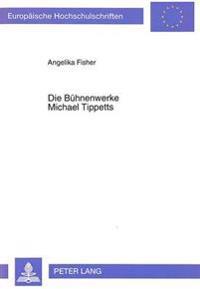 Die Buehnenwerke Michael Tippetts