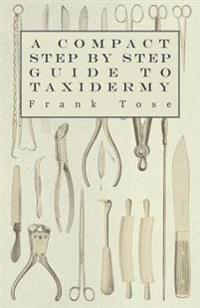 Compact Step by Step Guide to Taxidermy