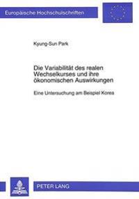 Die Variabilitaet Des Realen Wechselkurses Und Ihre Oekonomischen Auswirkungen: Eine Untersuchung Am Beispiel Korea