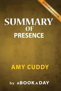 Summary of Presence: By Amy Cuddy - Includes Analysis on Presence