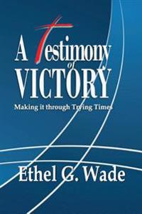 A Testimony of Victory: Making It Through Trying Times